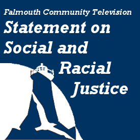 Falmouth Community Television Statement on Social and Racial Justice